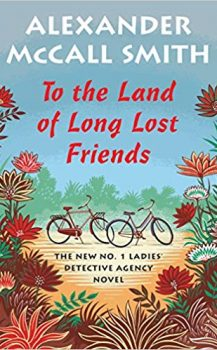 Audio Book : To The Land of Long Lost Friends by, Alexander McCall Smith